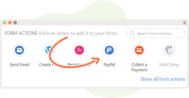 PayPal is one of the Form Actions that can be utilized to collect payments.
